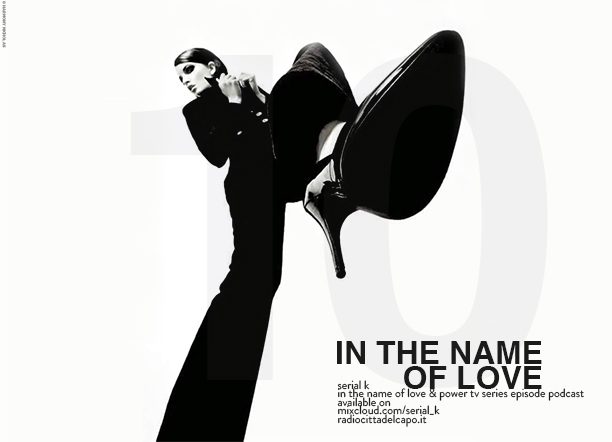 10 - teaser podcast radio Serie in the name of love and power radio serial k